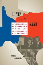 Lines in the Sand : Congressional Redistricting in Texas and the Downfall of Tom DeLay - Steve Bickerstaff