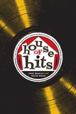 House of Hits : The Story of Houston's Gold Star/SugarHill Recording Studios - Andy Bradley