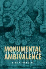 Monumental Ambivalence : The Politics of Heritage - Lisa C. Breglia