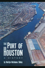 The Port of Houston : A History - Marilyn McAdams Sibley