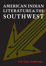 American Indian Literature and the Southwest : Contexts and Dispositions - Eric Gary Anderson