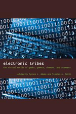 Electronic Tribes : The Virtual Worlds of Geeks, Gamers, Shamans, and Scammers