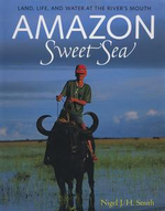 Amazon Sweet Sea : Land, Life, and Water at the River's Mouth - Nigel J. H. Smith