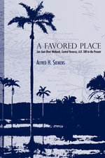 A Favored Place : San Juan River Wetlands, Central Veracruz, A.D. 500 to the Present - Alfred H. Siemens