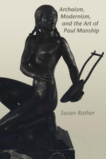 Archaism, Modernism, and the Art of Paul Manship - Susan Rather