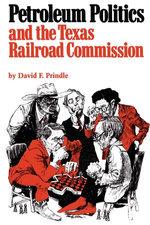 Petroleum Politics and the Texas Railroad Commission - David F. Prindle