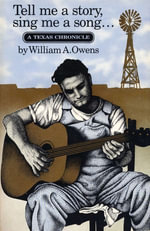 Tell Me a Story, Sing Me a Song : A Texas Chronicle - William A. Owens