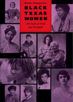 Black Texas Women : 150 Years of Trial and Triumph - Ruthe Winegarten