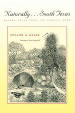 Naturally . . . South Texas : Nature Notes from the Coastal Bend - Roland H. Wauer
