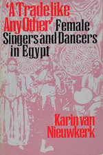 A Trade Like Any Other : Female Singers and Dancers in Egypt - Karin Van Nieuwkerk