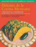 Deleites de la Cocina Mexicana : Healthy Mexican American Cooking - María Luisa Urdaneta