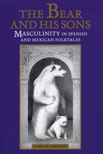 The Bear and His Sons : Masculinity in Spanish and Mexican Folktales - James M. Taggart