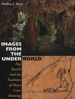 Images from the Underworld : Naj Tunich and the Tradition of Maya Cave Painting - Andrea J. Stone
