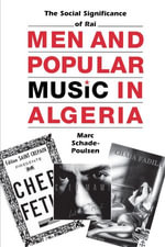 Men and Popular Music in Algeria : The Social Significance of Ra - Marc Schade-Poulsen