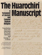 The Huarochiri Manuscript : A Testament of Ancient and Colonial Andean Religion