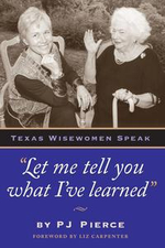 Let me tell you what I've learned : Texas Wisewomen Speak - PJ Pierce