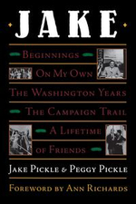 Jake : Beginnings, on My Own, the Washington Years, the Campaign Trail, a Lifetime of Friends - Jake Pickle