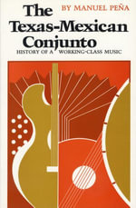 The Texas-Mexican Conjunto : History of a Working-class Music - Manuel Peña