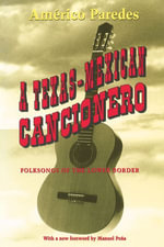 A Texas-Mexican Cancionero : Folksongs of the Lower Border - Americo Paredes