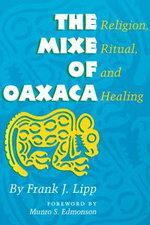 The Mixe of Oaxaca : Religion, Ritual, and Healing - Frank J., Jr. Lipp