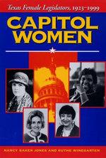 Capitol Women : Texas Female Legislators, 1923-1999 - Nancy Baker Jones