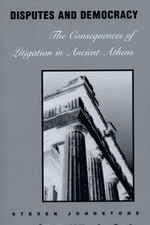 Disputes and Democracy : The Consequences of Litigation in Ancient Athens - Steven Johnstone