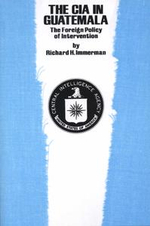 The CIA in Guatemala : The Foreign Policy of Intervention - Richard H. Immerman