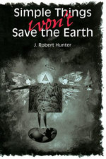 Simple Things Won't Save the Earth - J. Robert Hunter