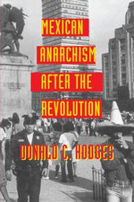 Mexican Anarchism After the Revolution - Donald C. Hodges