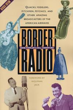 Border Radio : Quacks, Yodelers, Pitchmen, Psychics, and Other Amazing Broadcasters of the American Airwaves, Revised Edition - Gene, Jr. Fowler