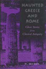 Haunted Greece and Rome : Ghost Stories from Classical Antiquity - D. Felton