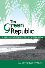 The Green Republic : A Conservation History of Costa Rica - Sterling Evans