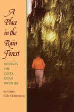 A Place in the Rain Forest : Settling the Costa Rican Frontier - Darryl Cole Christensen