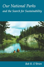 Our National Parks and the Search for Sustainability : And the Search for Sustainability - Bob R. O'Brien