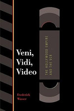 Veni, Vidi, Video : The Hollywood Empire and the VCR - Frederick Wasser
