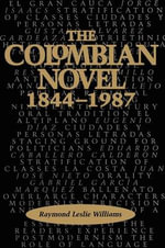 The Colombian Novel, 1844-1987 : Texas Pan American Series - Raymond Leslie Williams