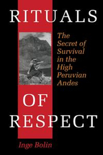 Rituals of Respect : The Secret of Survival in the High Peruvian Andes - Inge Bolin