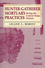 Hunter-Gatherer Mortuary Practices During the Central Texas Archaic - Leland C. Bement