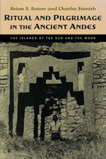 Ritual and Pilgrimage in the Ancient Andes : The Islands of the Sun and the Moon - Brian S. Bauer