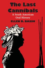 The Last Cannibals : A South American Oral History - Ellen B. Basso