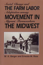 The Farm Labor Movement in the Midwest : Social Change and Adaptation Among Migrant Farmworkers - W. K. Barger