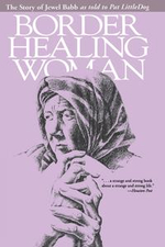Border Healing Woman : The Story of Jewel Babb as told to Pat LittleDog (second edition) - Jewel Babb