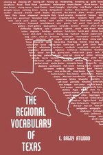 The Regional Vocabulary of Texas - E. Bagby Atwood