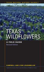 Texas Wildflowers : A Field Guide - Campbell Loughmiller