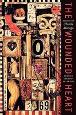 The Wounded Heart : Writing on Cherrie Moraga - Yvonne Yarbro-Bejarano