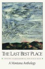 The Last Best Place : A Montana Anthology - William Kittredge
