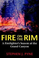 Fire on the Rim : A Firefighter's Season at the Grand Canyon - Stephen J. Pyne
