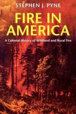 Fire in America : Cultural History of Wildland and Rural Fire - Stephen J. Pyne