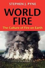 World Fire : Culture of Fire on Earth - Stephen J. Pyne