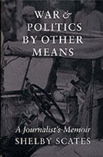 War and Politics by Other Means : A Journalist's Memoir - Shelby Scates